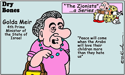 Dry Bones cartoon,Arabs, Peace,Israel,Zionists, Zionism, Golda, Jew Hatred, series,