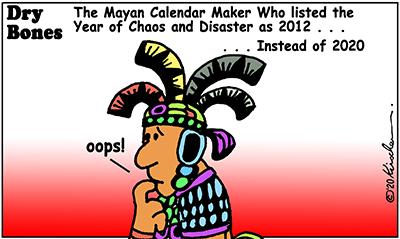 Drybones cartoon,Life in the Time of Corona, Mayan Calendar,2012, 2020,